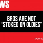 "Bros are not ""Stoked on the Oldies"""