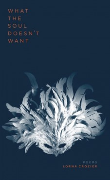 'What the Soul Doesn't Want', the newest book of poetry from UVic professor emeritus Lorna Crozier, provides a delicate and delightful balance in its content. Photo provided by FreeHand Books